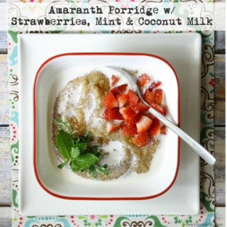 Amaranth Porridge with Strawberries, Mint & Coconut Milk